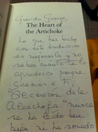 "What you have done with this translation is to better it and you don't know how much I appreciate you for it because, thanks to you, The Heart of the Artichoke"" has never been read so well nor has it sounded..."